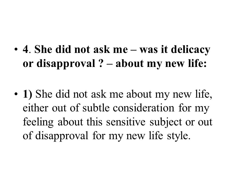 4. She did not ask me – was it delicacy or disapproval