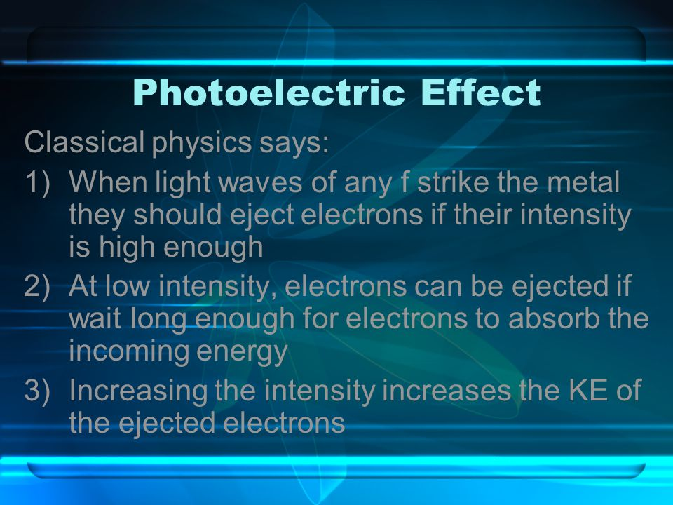 Photoelectric Effect Classical physics says: