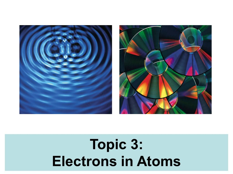 Topic 3: Electrons in Atoms