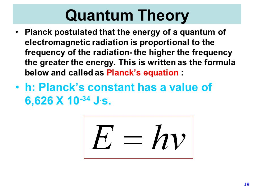 Quantum Theory h: Planck's constant has a value of 6,626 X 10-34 J.s.