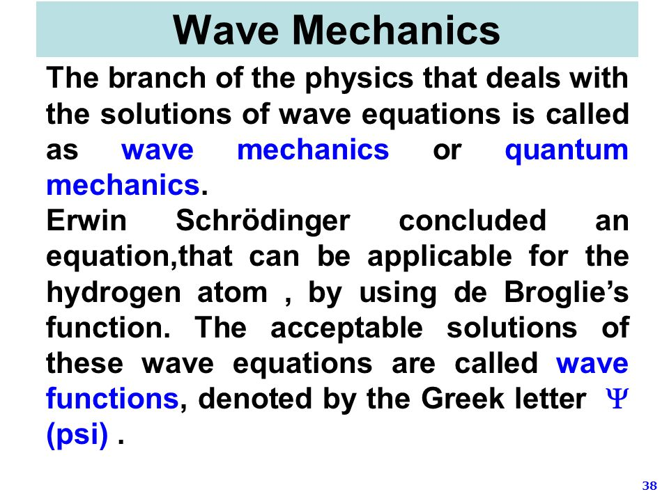 Wave Mechanics The branch of the physics that deals with the solutions of wave equations is called as wave mechanics or quantum mechanics.