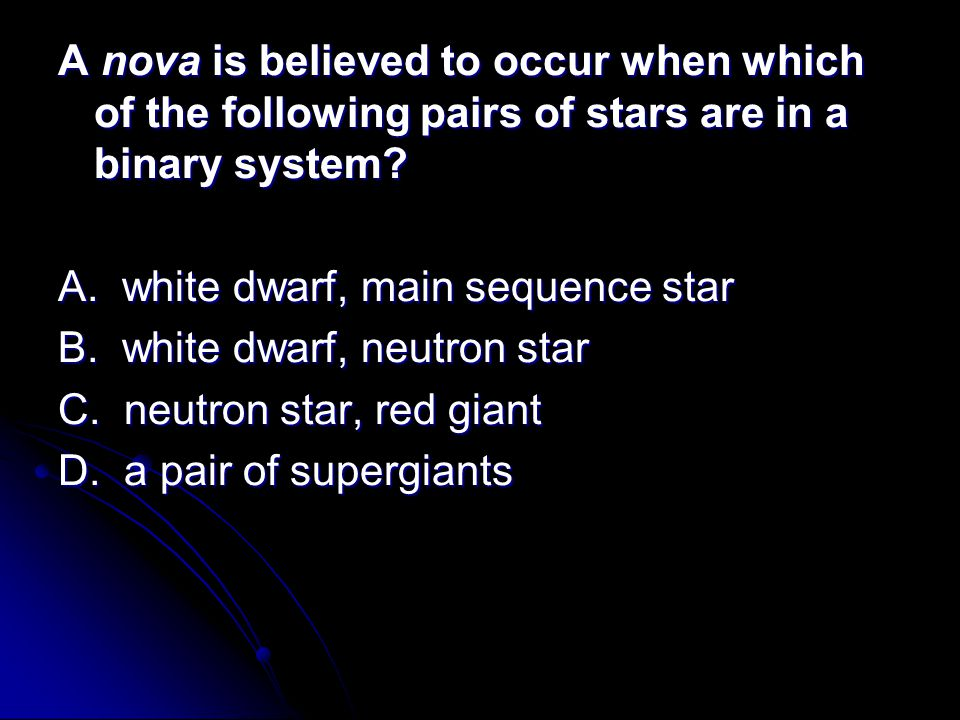 A nova is believed to occur when which of the following pairs of stars are in a binary system