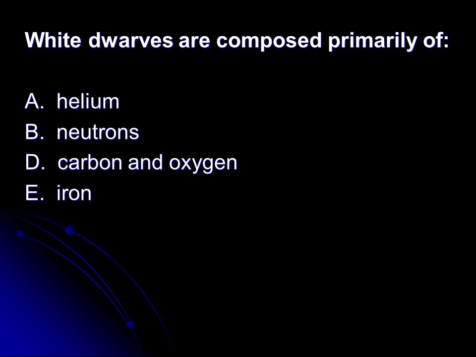 White dwarves are composed primarily of: