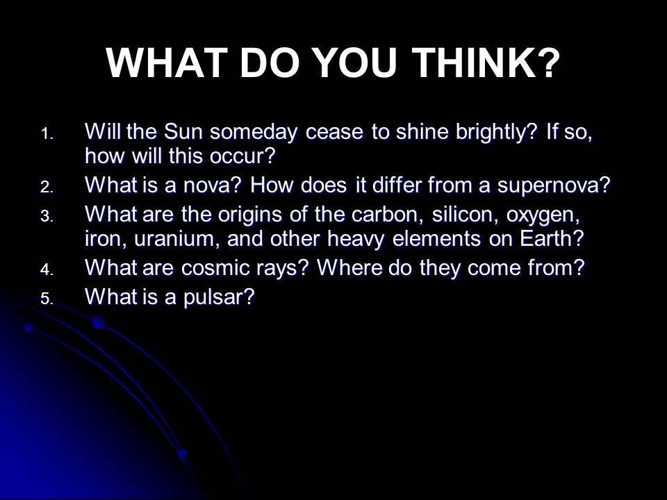 WHAT DO YOU THINK Will the Sun someday cease to shine brightly If so, how will this occur What is a nova How does it differ from a supernova