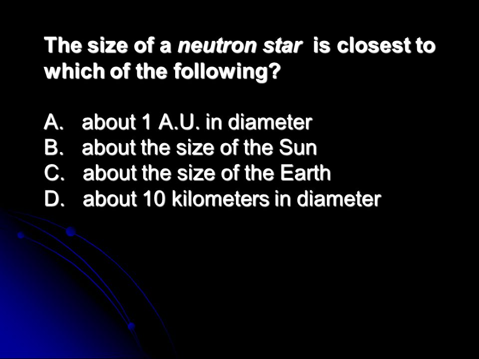 The size of a neutron star is closest to which of the following. A