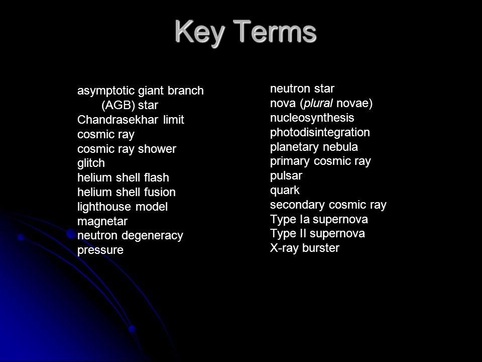 Key Terms neutron star asymptotic giant branch nova (plural novae)