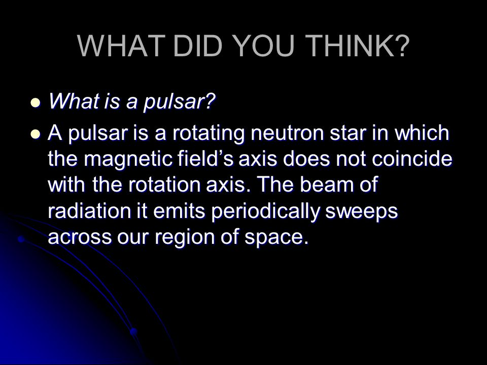 WHAT DID YOU THINK What is a pulsar