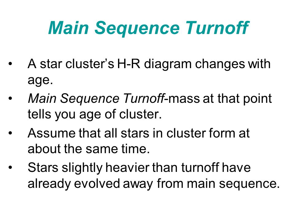 Main Sequence Turnoff A star cluster's H-R diagram changes with age.