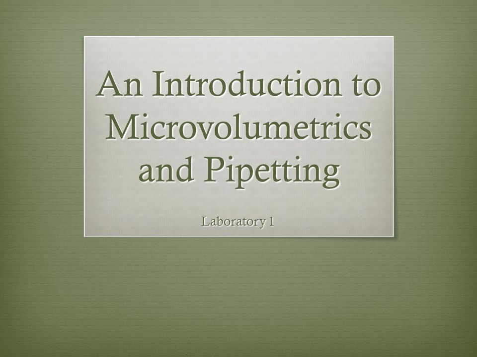 An Introduction to Microvolumetrics and Pipetting