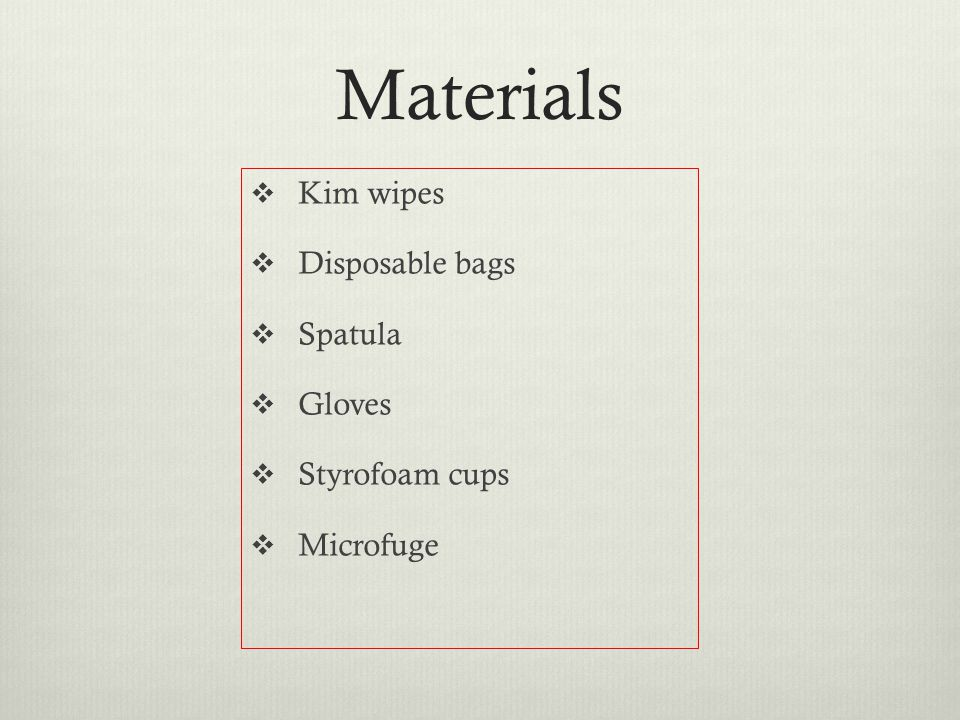Materials Kim wipes Disposable bags Spatula Gloves Styrofoam cups