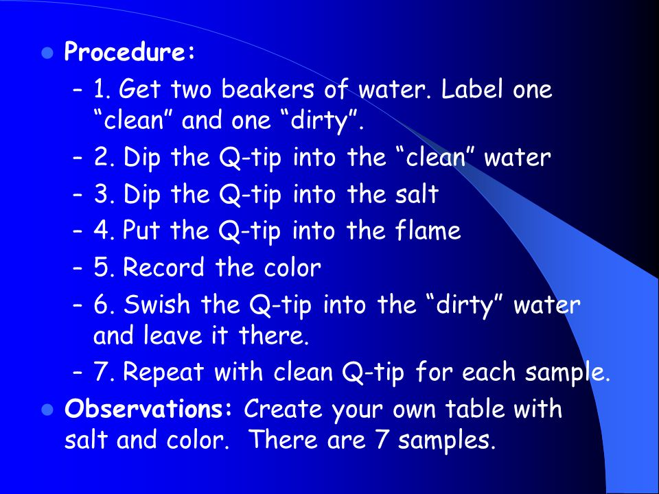 Procedure: 1. Get two beakers of water. Label one clean and one dirty . 2. Dip the Q-tip into the clean water.