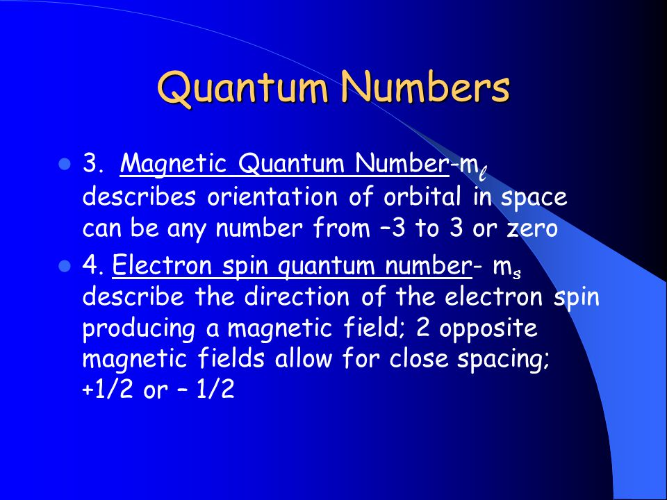 Quantum Numbers 3. Magnetic Quantum Number-ml describes orientation of orbital in space can be any number from –3 to 3 or zero.