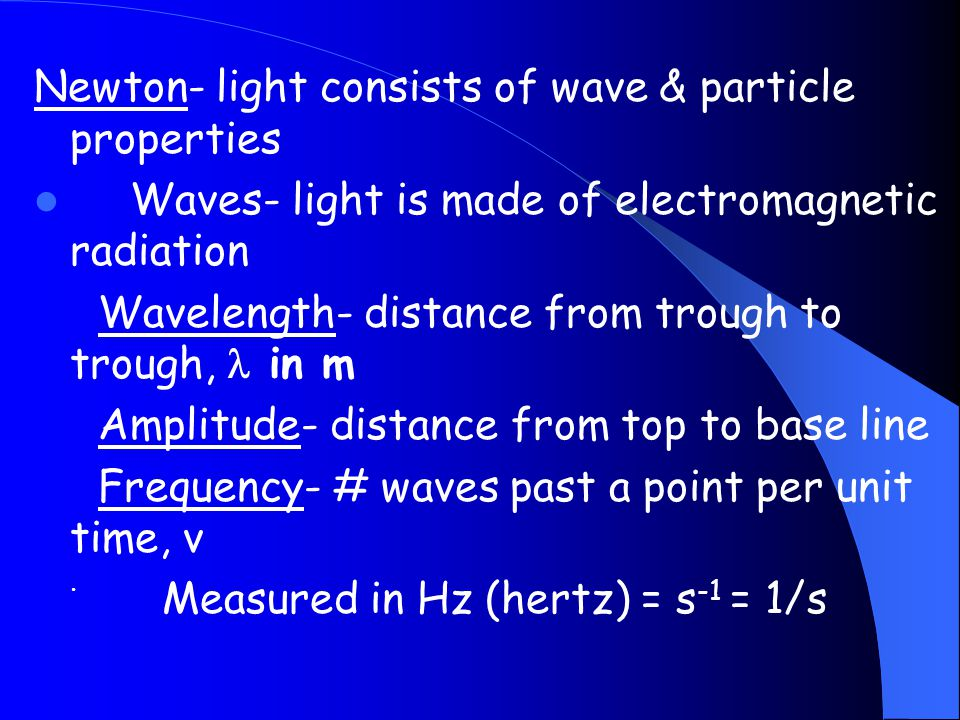 Newton- light consists of wave & particle properties