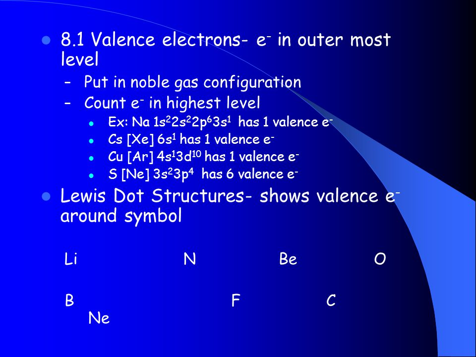 8.1 Valence electrons- e- in outer most level