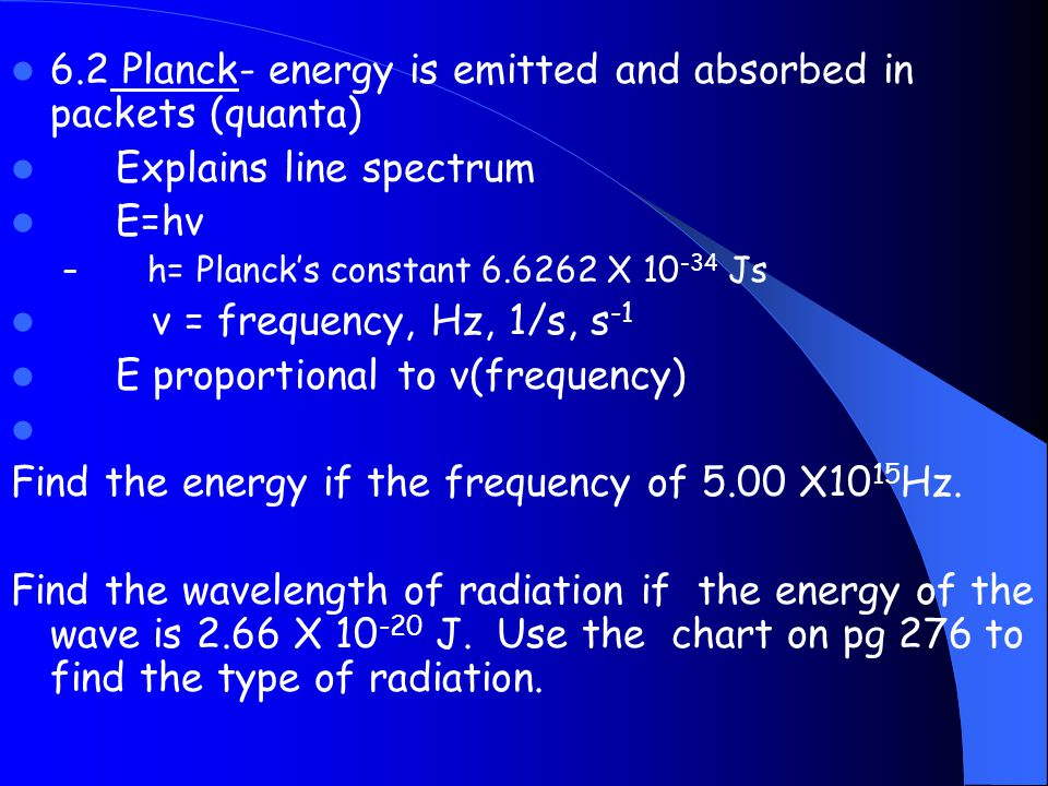 6.2 Planck- energy is emitted and absorbed in packets (quanta)