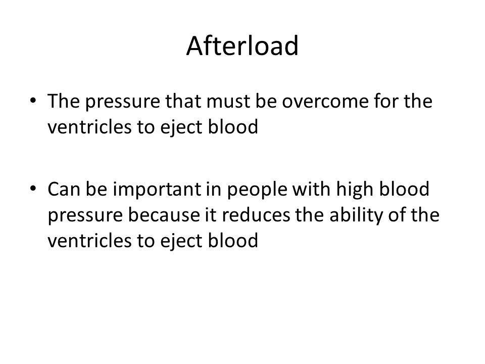 Afterload The pressure that must be overcome for the ventricles to eject blood.