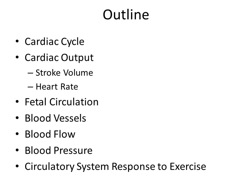 Outline Cardiac Cycle Cardiac Output Fetal Circulation Blood Vessels