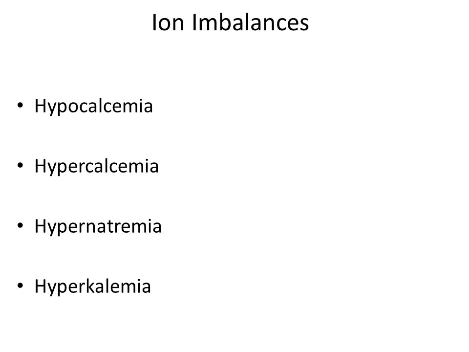 Ion Imbalances Hypocalcemia Hypercalcemia Hypernatremia Hyperkalemia