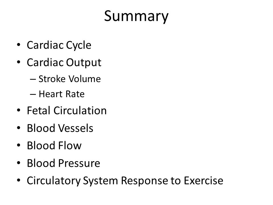 Summary Cardiac Cycle Cardiac Output Fetal Circulation Blood Vessels
