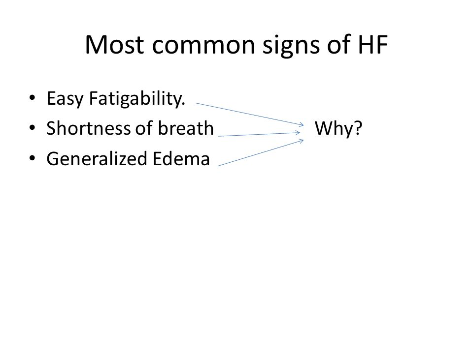 Most common signs of HF Easy Fatigability. Shortness of breath Why