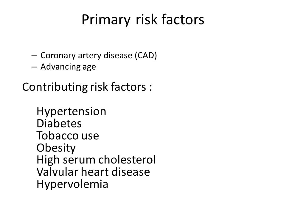 Primary risk factors Contributing risk factors : Hypertension Diabetes