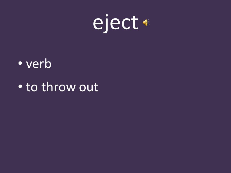 eject verb to throw out