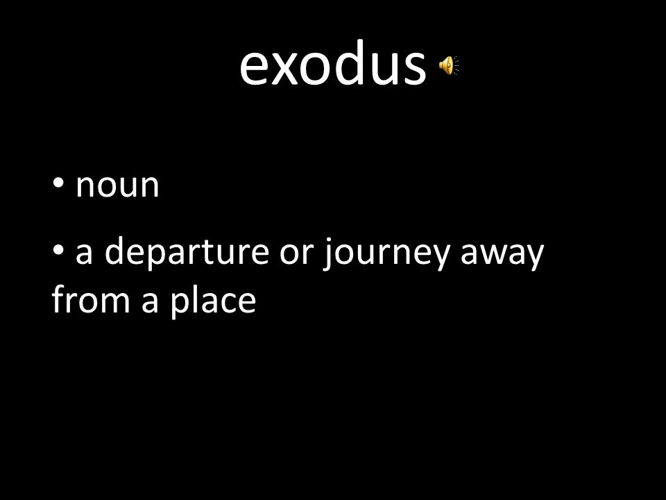 exodus noun a departure or journey away from a place