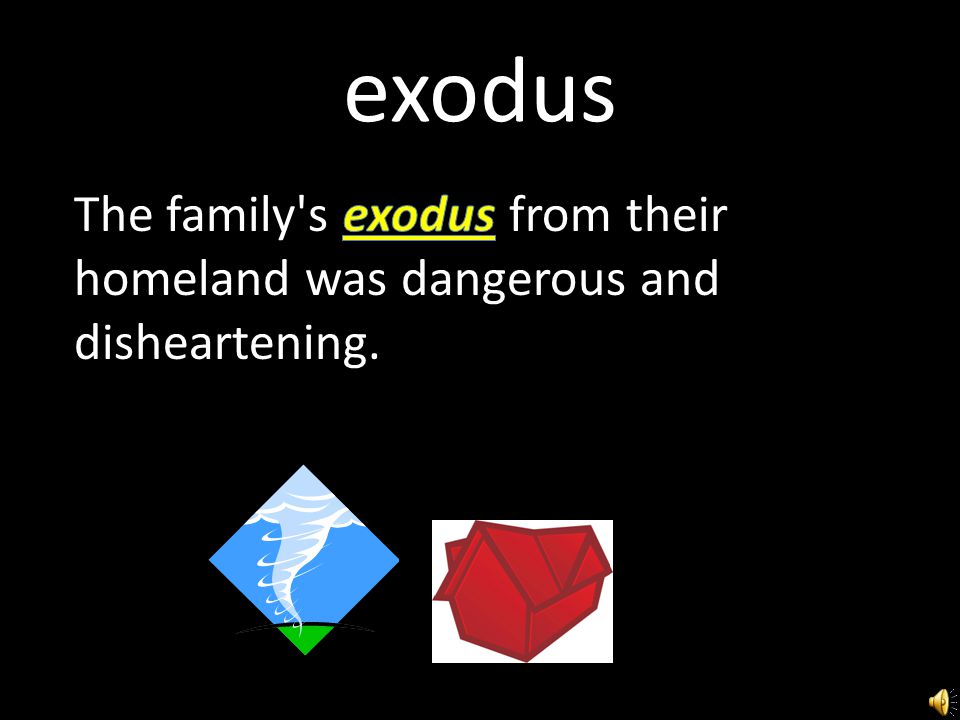 exodus The family s exodus from their homeland was dangerous and disheartening.