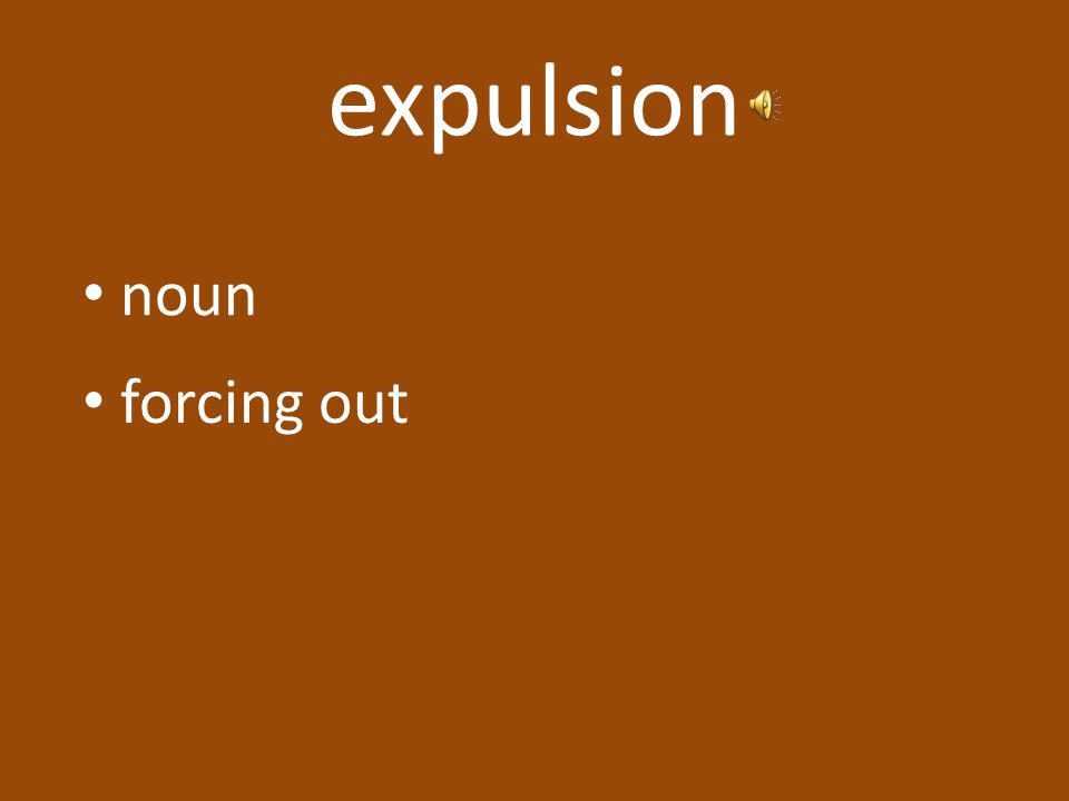 expulsion noun forcing out