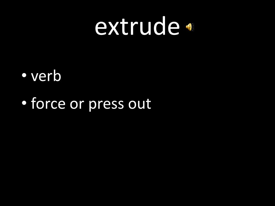extrude verb force or press out