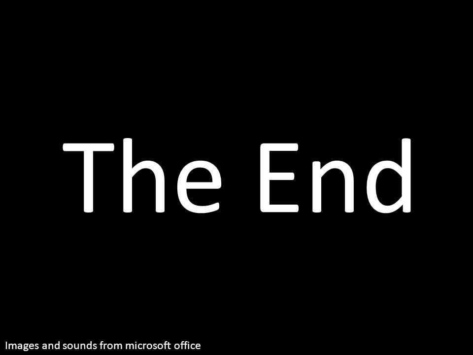 The End Images and sounds from microsoft office