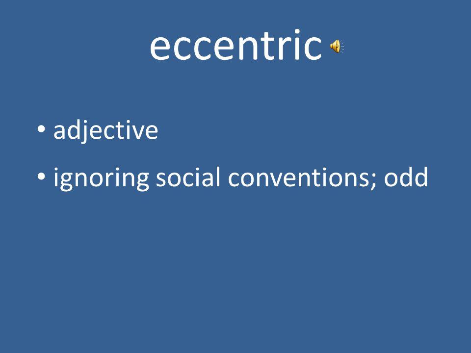 eccentric adjective ignoring social conventions; odd