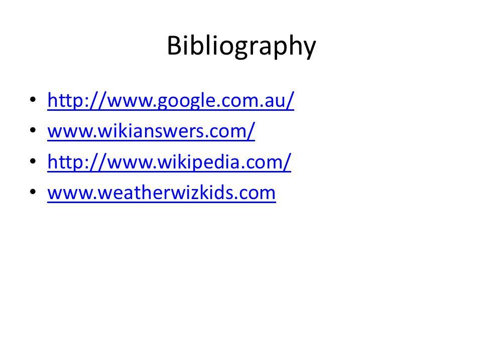Bibliography http://www.google.com.au/ www.wikianswers.com/