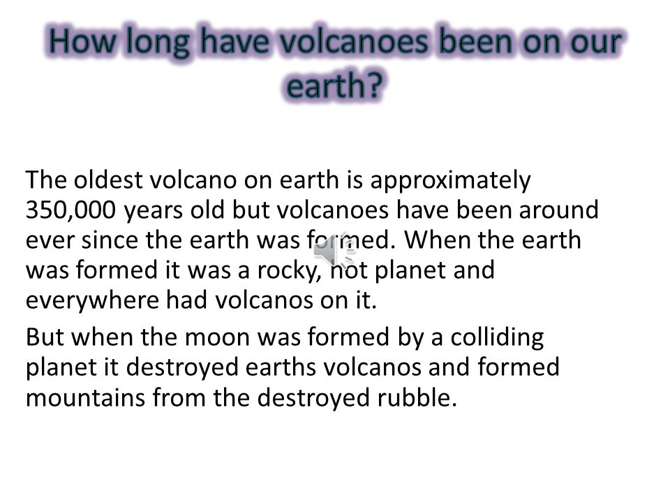 How long have volcanoes been on our earth
