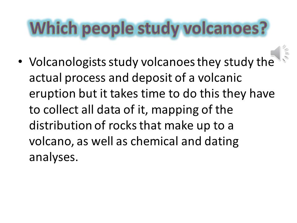 Which people study volcanoes