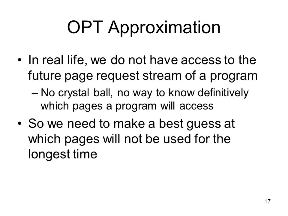 OPT Approximation In real life, we do not have access to the future page request stream of a program.