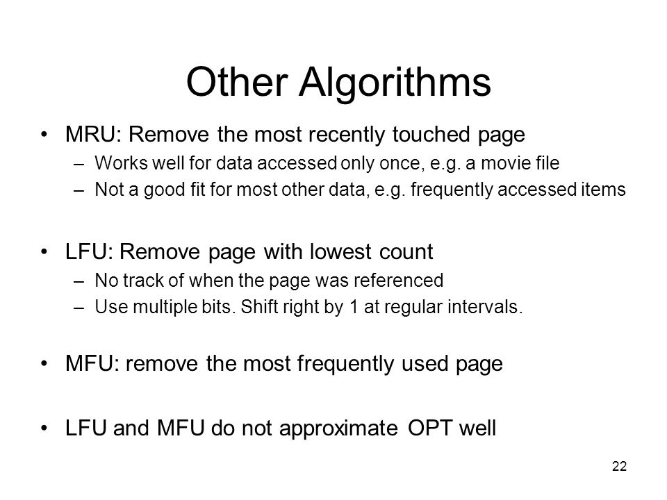 Other Algorithms MRU: Remove the most recently touched page