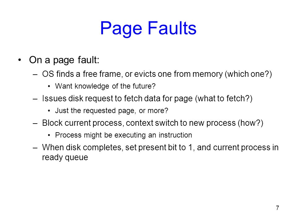 Page Faults On a page fault: