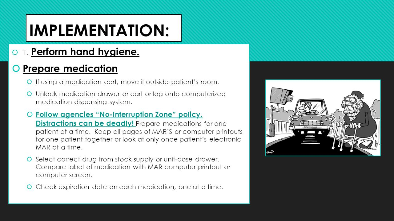 IMPLEMENTATION: Prepare medication 1. Perform hand hygiene.