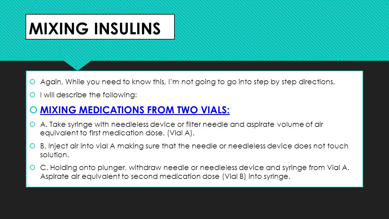 MIXING INSULINS MIXING MEDICATIONS FROM TWO VIALS: