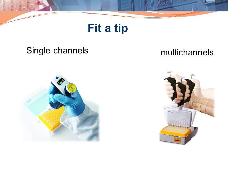 Fit a tip Single channels multichannels