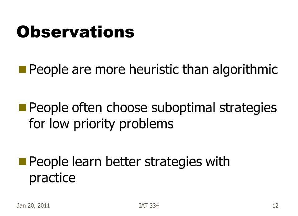 Observations People are more heuristic than algorithmic