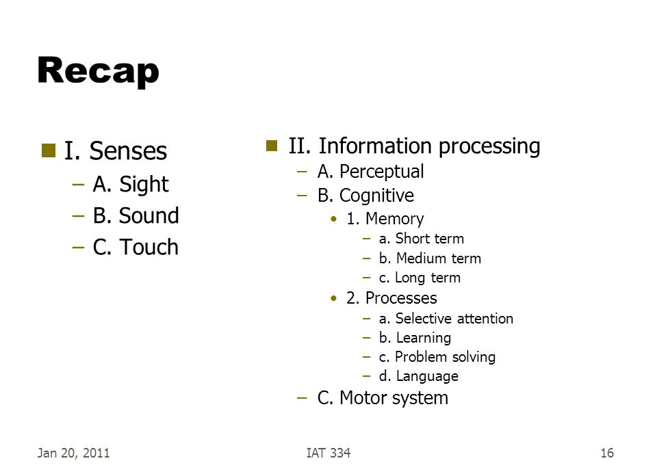 Recap I. Senses II. Information processing A. Sight B. Sound C. Touch