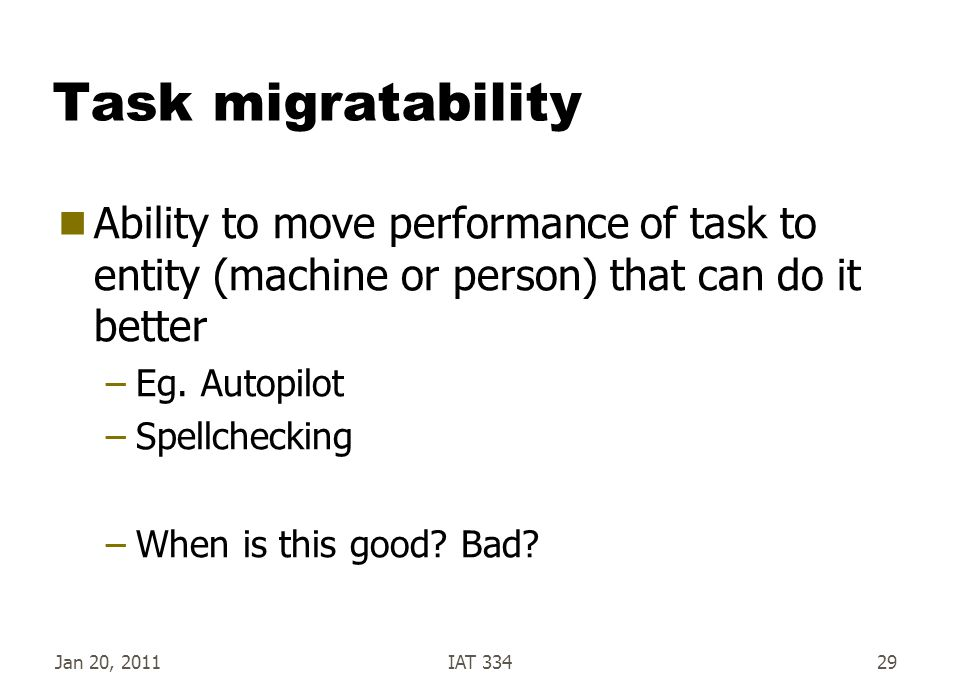 Task migratability Ability to move performance of task to entity (machine or person) that can do it better.