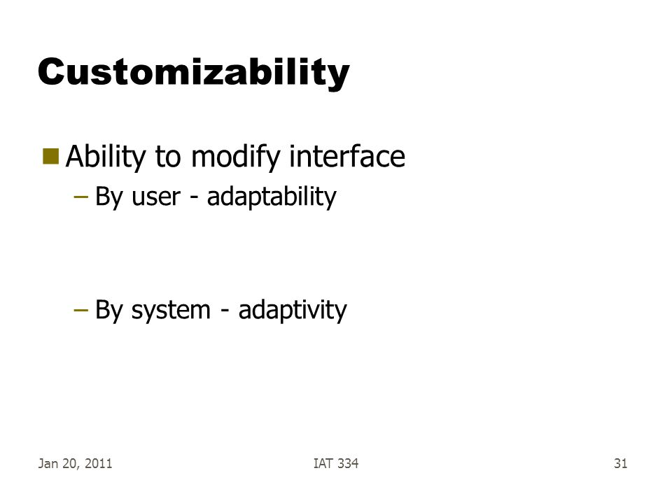 Customizability Ability to modify interface By user - adaptability