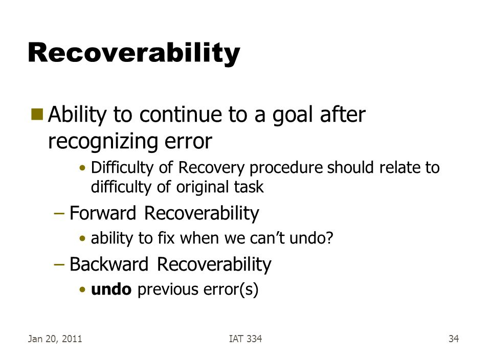 Recoverability Ability to continue to a goal after recognizing error