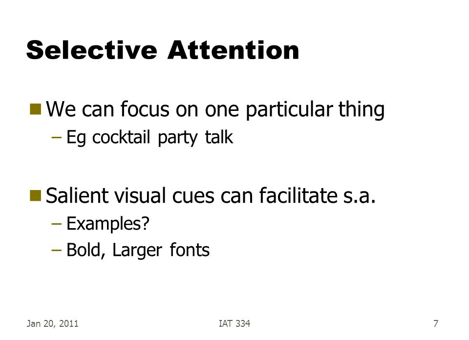 Selective Attention We can focus on one particular thing