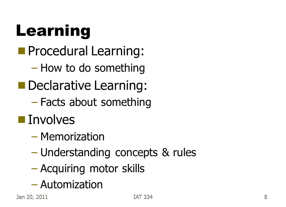 Learning Procedural Learning: Declarative Learning: Involves