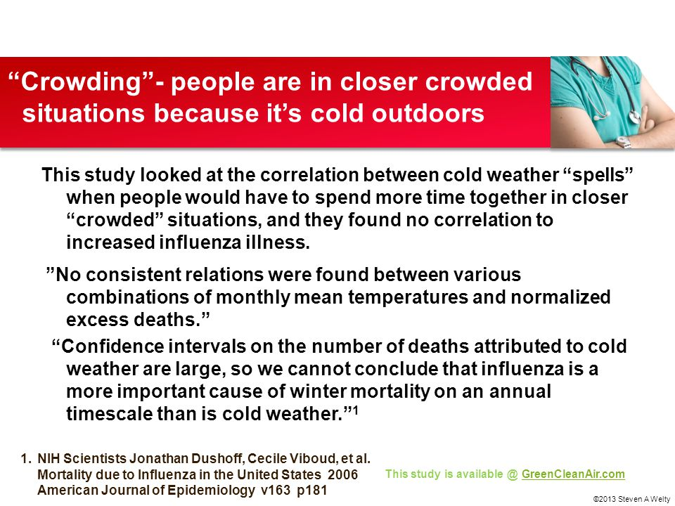Crowding - people are in closer crowded situations because it's cold outdoors