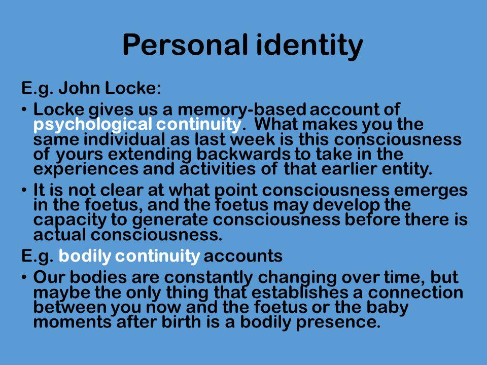 Personal identity E.g. John Locke: